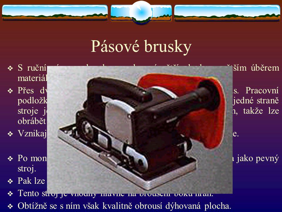 Pásové brusky S ruční pásovou bruskou se brousí větší plochy s větším úběrem materiálu.