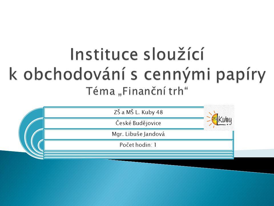 """Instituce sloužící k obchodování s cennými papíry Téma """"Finanční trh"""