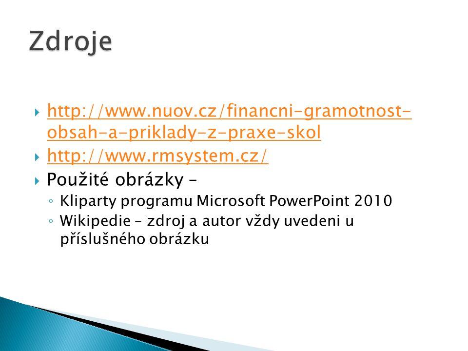 Zdroje http://www.nuov.cz/financni-gramotnost- obsah-a-priklady-z-praxe-skol. http://www.rmsystem.cz/