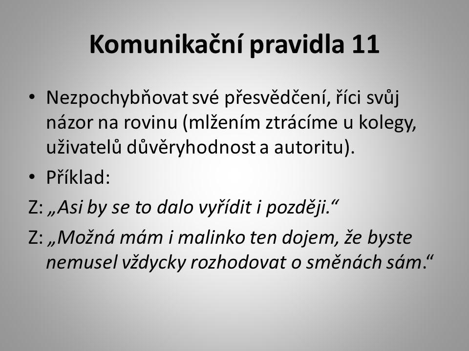 Komunikační pravidla 11 Nezpochybňovat své přesvědčení, říci svůj názor na rovinu (mlžením ztrácíme u kolegy, uživatelů důvěryhodnost a autoritu).