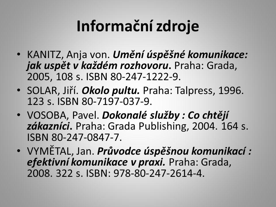 Informační zdroje KANITZ, Anja von. Umění úspěšné komunikace: jak uspět v každém rozhovoru. Praha: Grada, 2005, 108 s. ISBN 80-247-1222-9.
