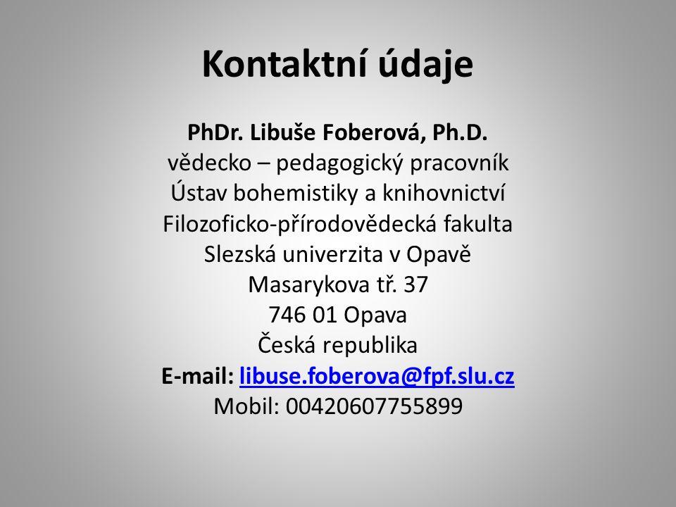 PhDr. Libuše Foberová, Ph.D. E-mail: libuse.foberova@fpf.slu.cz