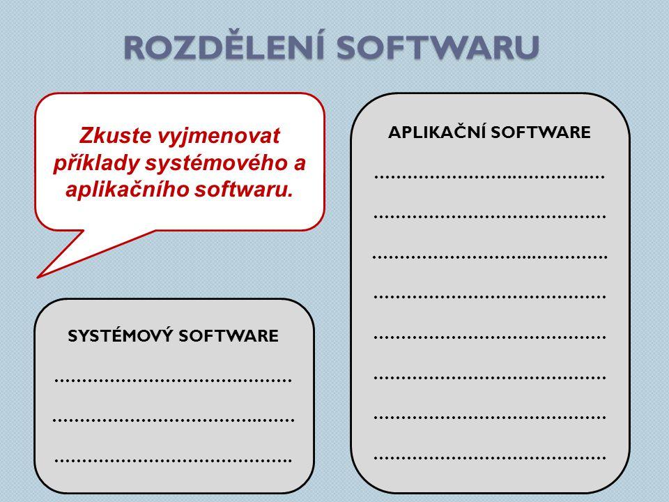 Zkuste vyjmenovat příklady systémového a aplikačního softwaru.