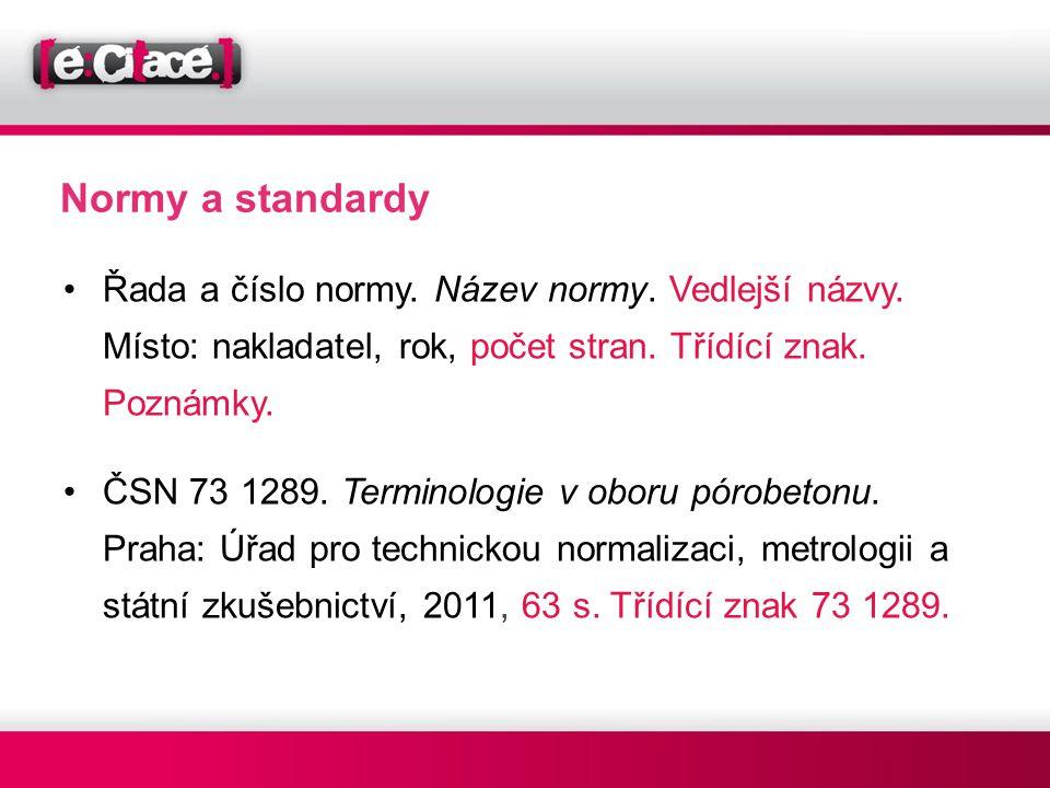 Normy a standardy Řada a číslo normy. Název normy. Vedlejší názvy. Místo: nakladatel, rok, počet stran. Třídící znak. Poznámky.