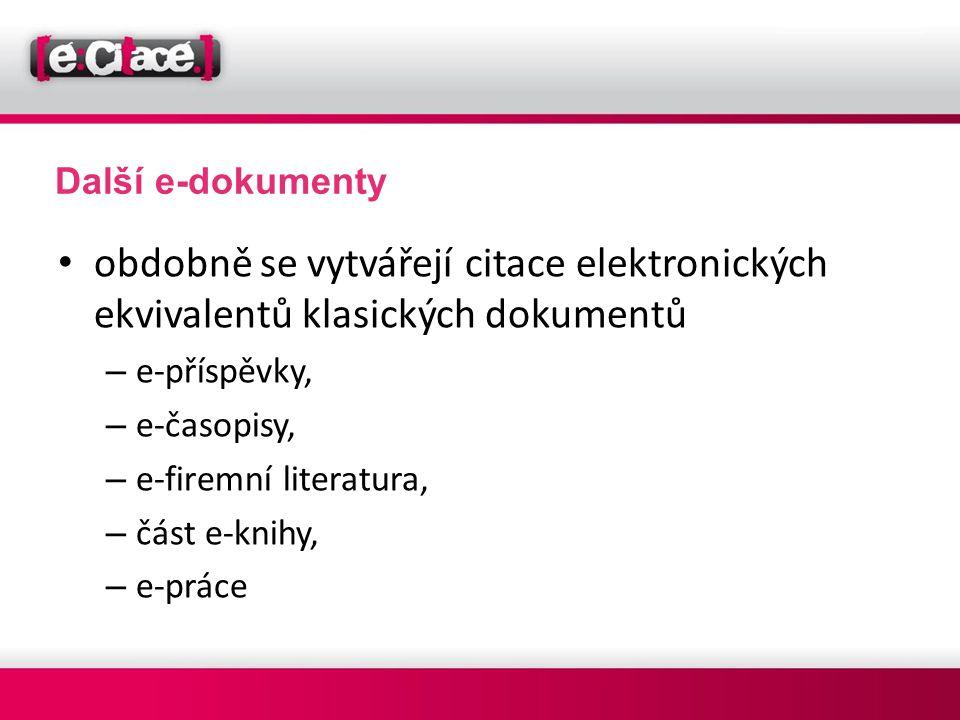 Další e-dokumenty obdobně se vytvářejí citace elektronických ekvivalentů klasických dokumentů. e-příspěvky,