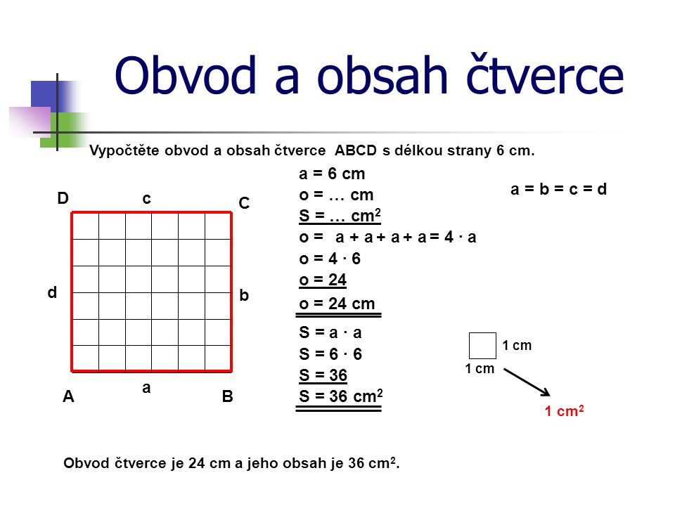 Obvod a obsah čtverce a = 6 cm a = b = c = d D c o = … cm C S = … cm2