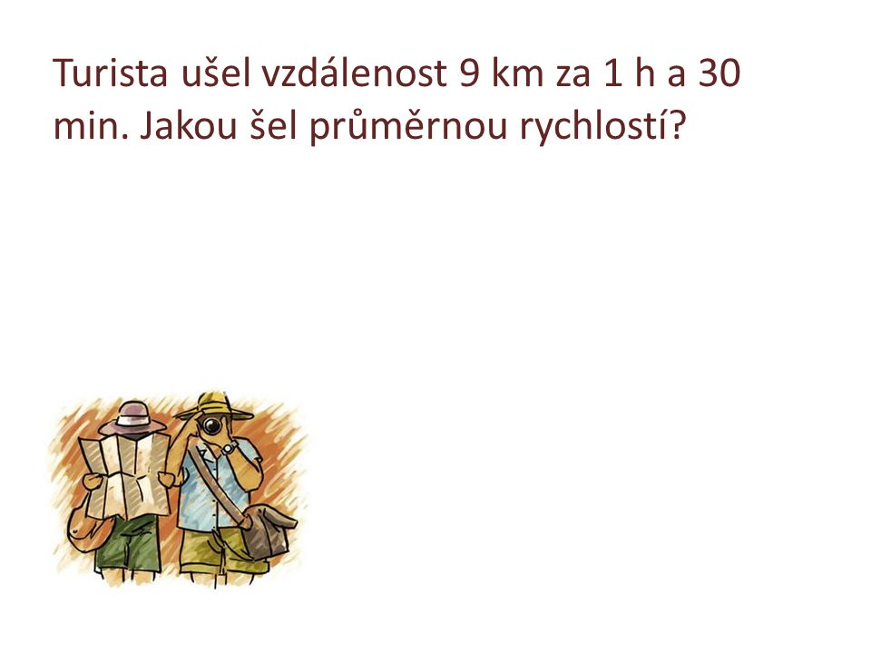 Turista ušel vzdálenost 9 km za 1 h a 30 min
