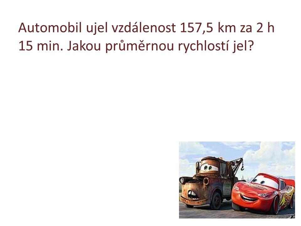 Automobil ujel vzdálenost 157,5 km za 2 h 15 min