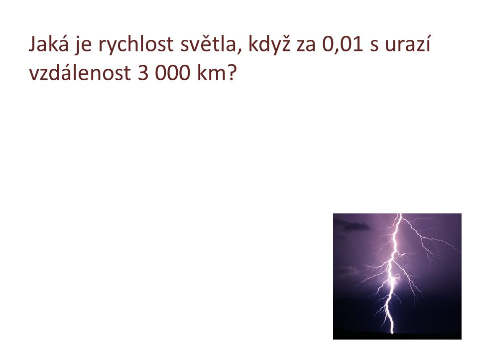 Jaká je rychlost světla, když za 0,01 s urazí vzdálenost 3 000 km