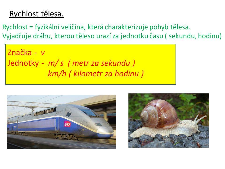 Jednotky - m/ s ( metr za sekundu ) km/h ( kilometr za hodinu )