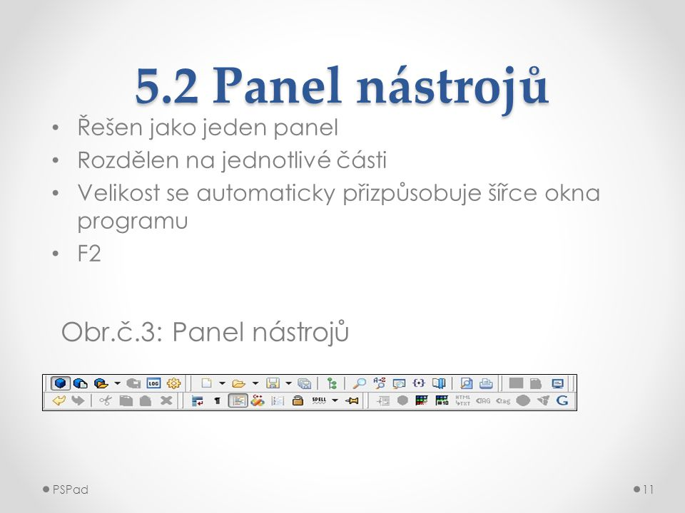 5.2 Panel nástrojů Obr.č.3: Panel nástrojů Řešen jako jeden panel