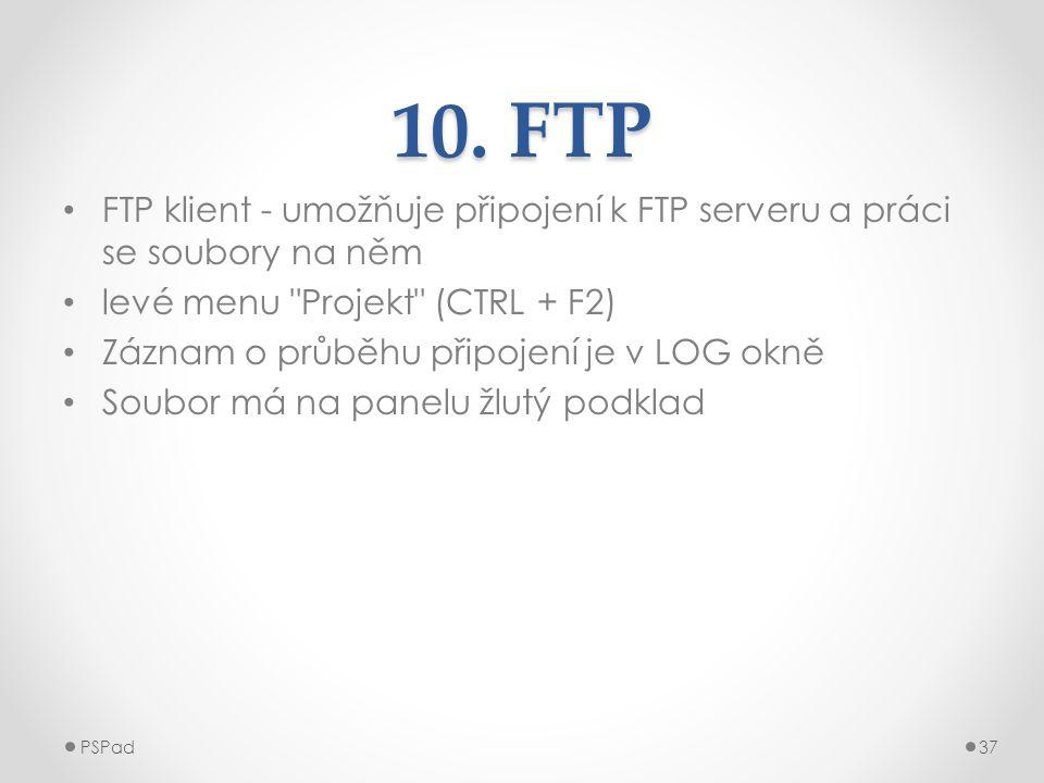 10. FTP FTP klient - umožňuje připojení k FTP serveru a práci se soubory na něm. levé menu Projekt (CTRL + F2)