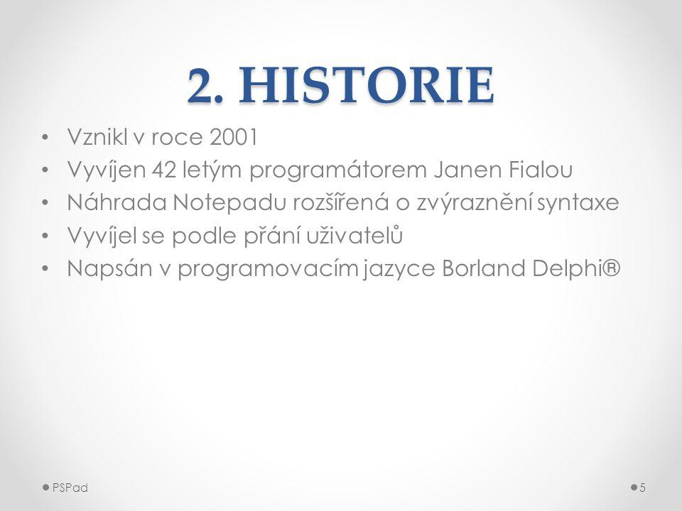 2. HISTORIE Vznikl v roce 2001. Vyvíjen 42 letým programátorem Janen Fialou. Náhrada Notepadu rozšířená o zvýraznění syntaxe.