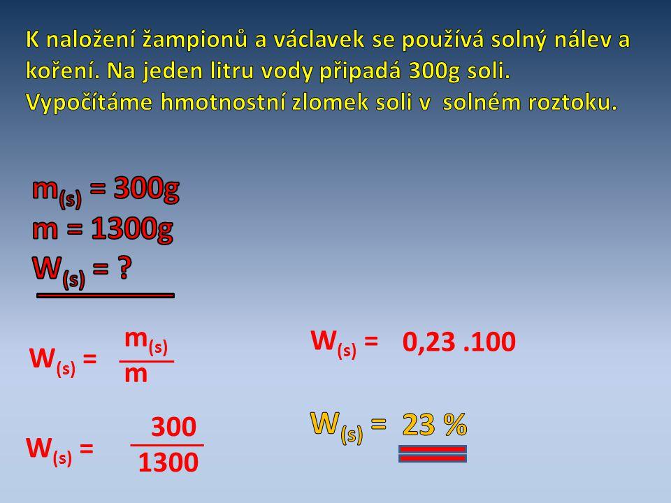 m(s) = 300g m = 1300g W(s) = W(s) = 23 % m(s) W(s) = 0,23 .100 m
