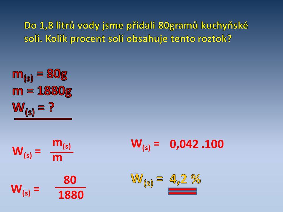 m(s) = 80g m = 1880g W(s) = W(s) = 4,2 % m(s) W(s) = 0,042 .100 m