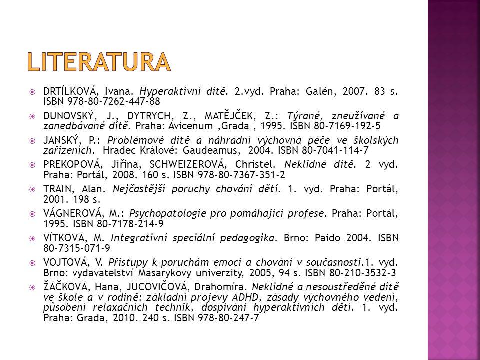 Literatura DRTÍLKOVÁ, Ivana. Hyperaktivní dítě. 2.vyd. Praha: Galén, 2007. 83 s. ISBN 978-80-7262-447-88.