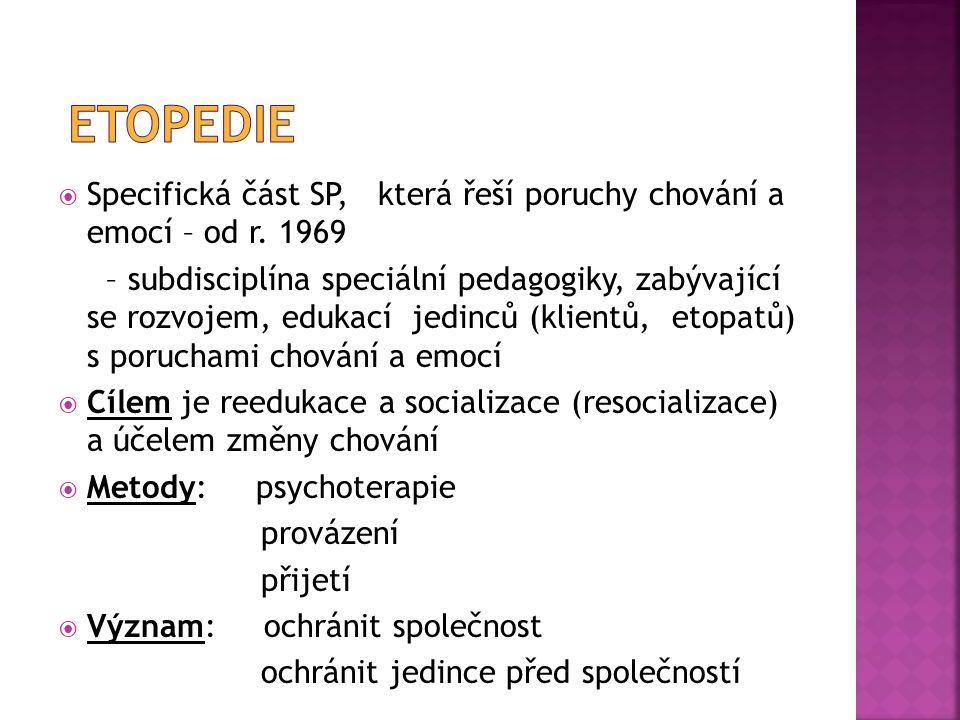 Etopedie Specifická část SP, která řeší poruchy chování a emocí – od r. 1969.