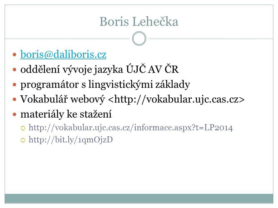 Boris Lehečka boris@daliboris.cz oddělení vývoje jazyka ÚJČ AV ČR