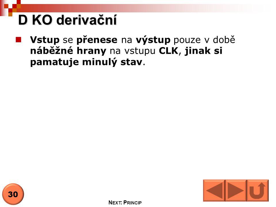 D KO derivační Vstup se přenese na výstup pouze v době náběžné hrany na vstupu CLK, jinak si pamatuje minulý stav.
