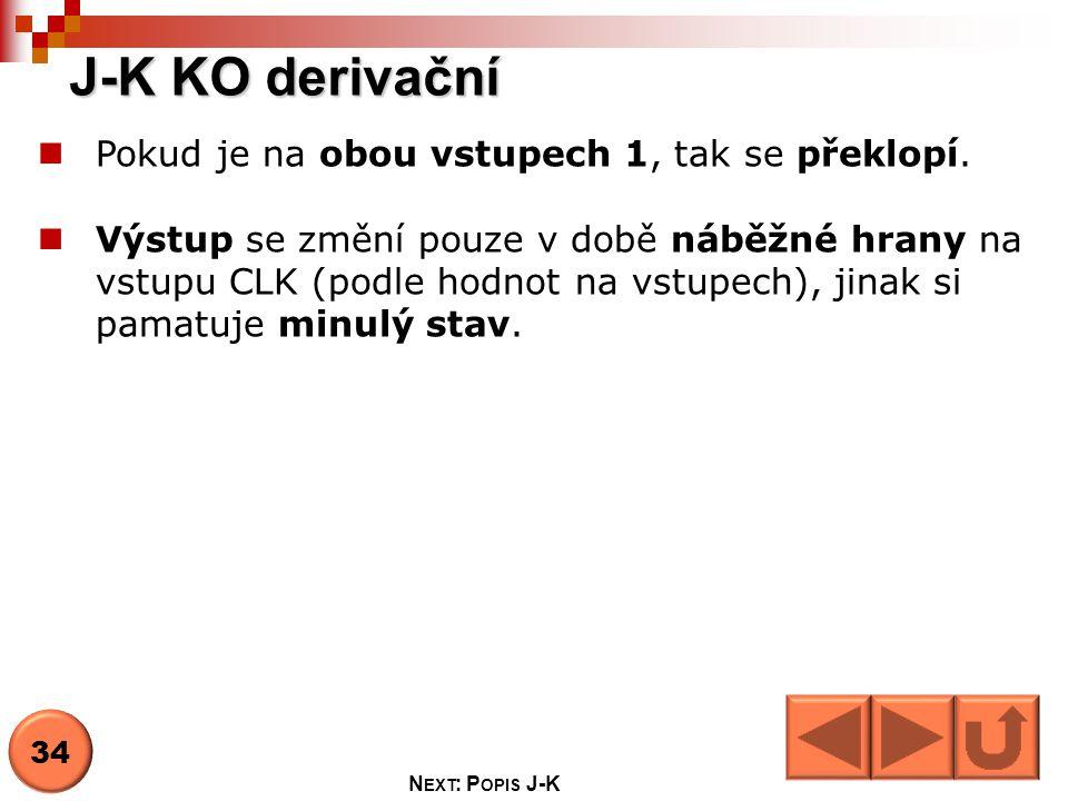 J-K KO derivační Pokud je na obou vstupech 1, tak se překlopí.