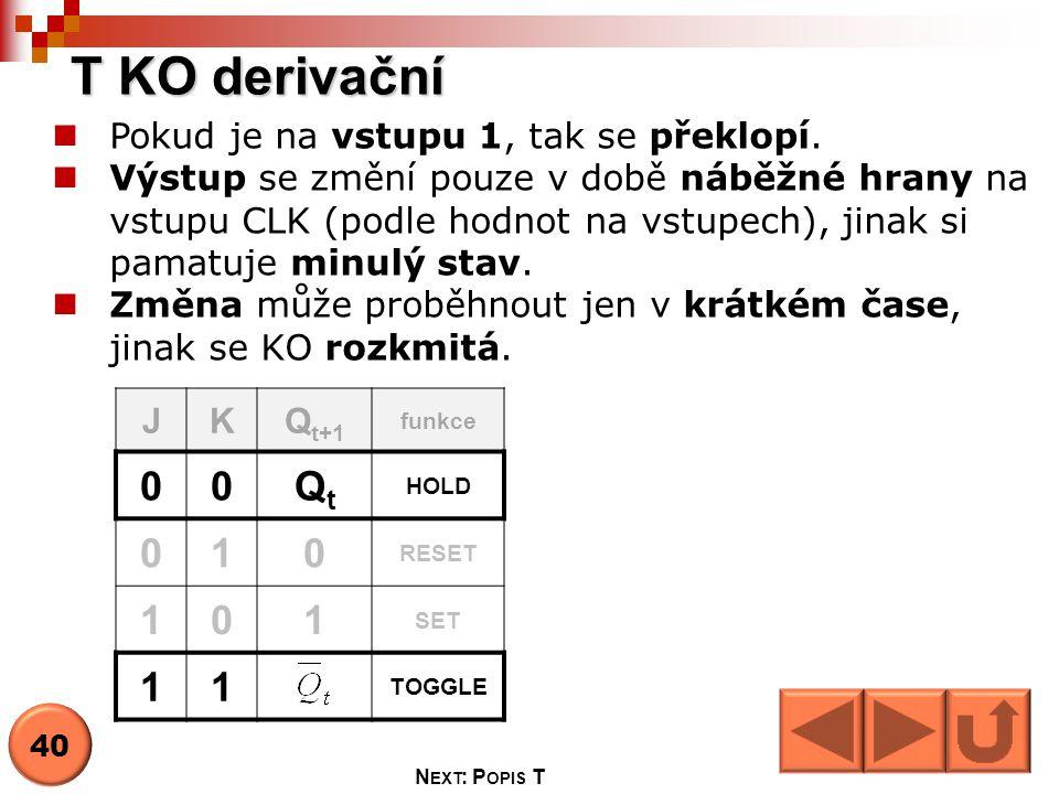 T KO derivační Qt 1 Pokud je na vstupu 1, tak se překlopí.