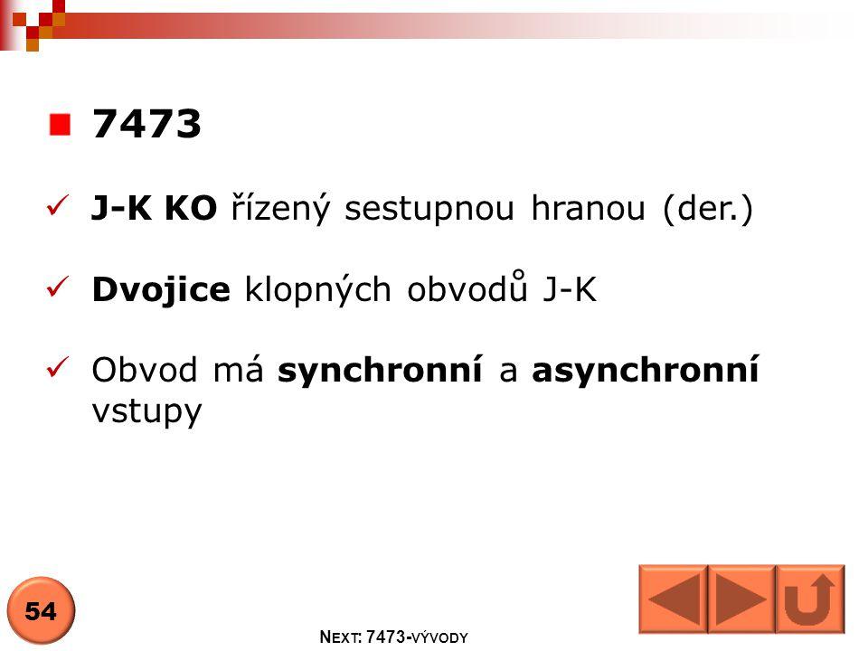 7473 J-K KO řízený sestupnou hranou (der.) Dvojice klopných obvodů J-K
