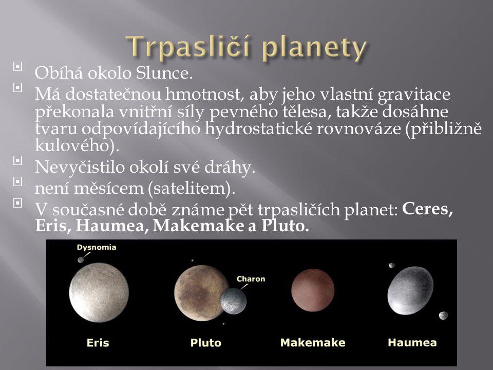 Trpasličí planety Obíhá okolo Slunce.