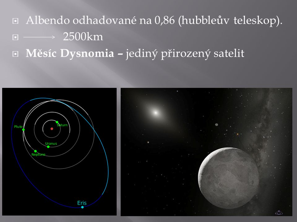 Albendo odhadované na 0,86 (hubbleův teleskop).