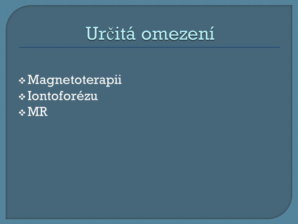 Určitá omezení Magnetoterapii Iontoforézu MR