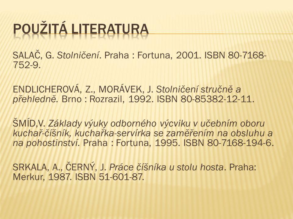 Použitá literatura SALAČ, G. Stolničení. Praha : Fortuna, 2001. ISBN 80-7168-752-9.