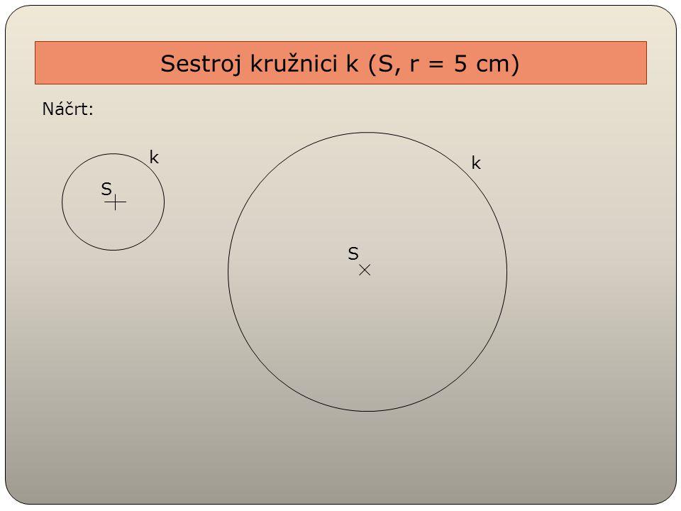 Sestroj kružnici k (S, r = 5 cm)