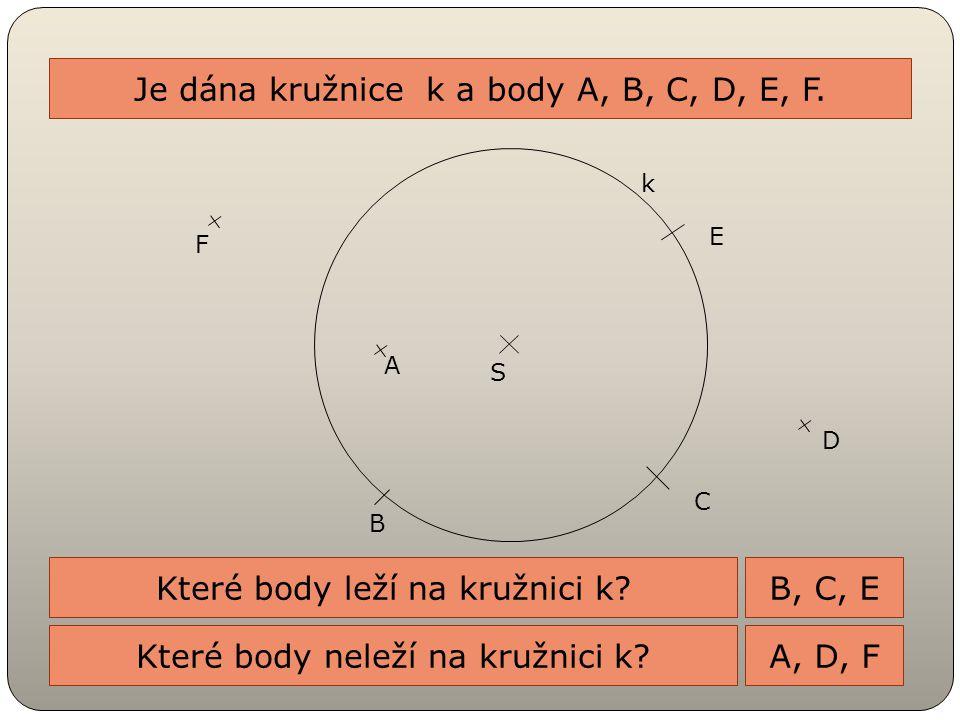 Je dána kružnice k a body A, B, C, D, E, F.
