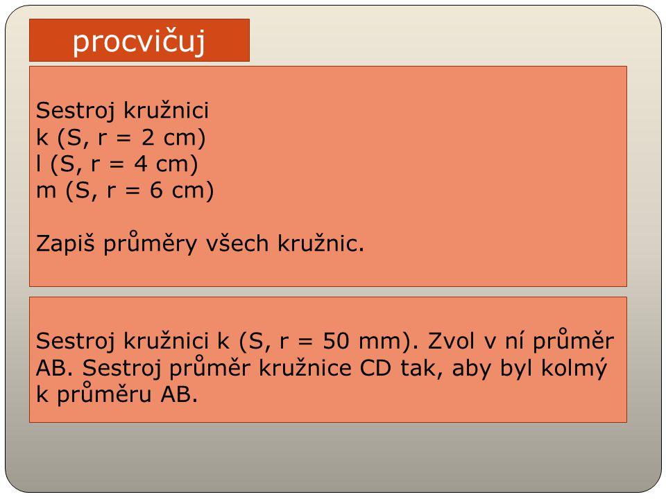 procvičuj Sestroj kružnici k (S, r = 2 cm) l (S, r = 4 cm)