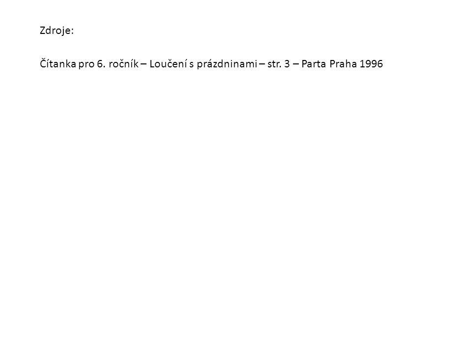 Zdroje: Čítanka pro 6. ročník – Loučení s prázdninami – str. 3 – Parta Praha 1996
