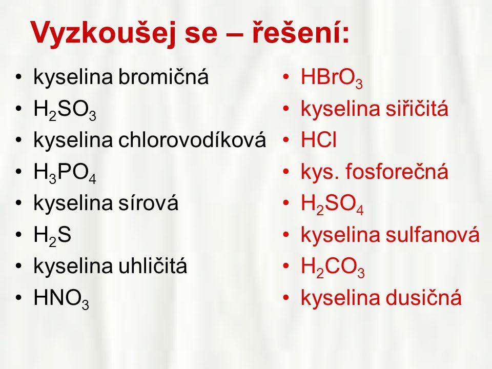 Vyzkoušej se – řešení: kyselina bromičná H2SO3 kyselina chlorovodíková