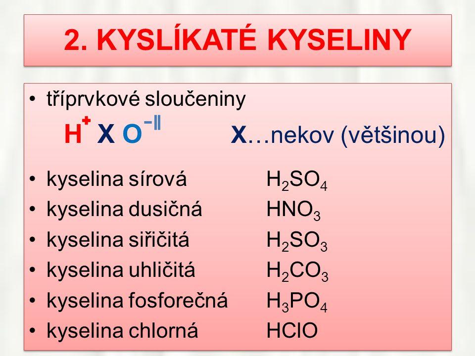 2. KYSLÍKATÉ KYSELINY tříprvkové sloučeniny H X O X…nekov (většinou)