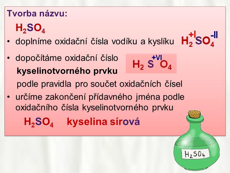 H2SO4 kyselina sírová Tvorba názvu: H2SO4