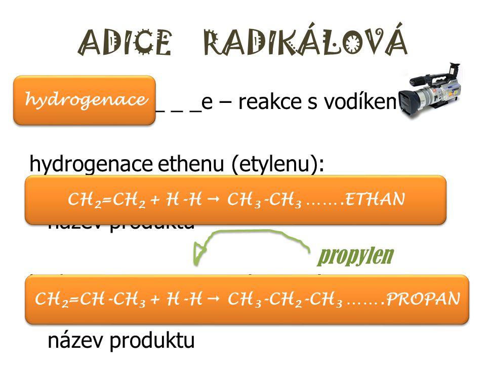 ADICE RADIKÁLOVÁ h_ _ _ _ _ _ _ _ _e – reakce s vodíkem