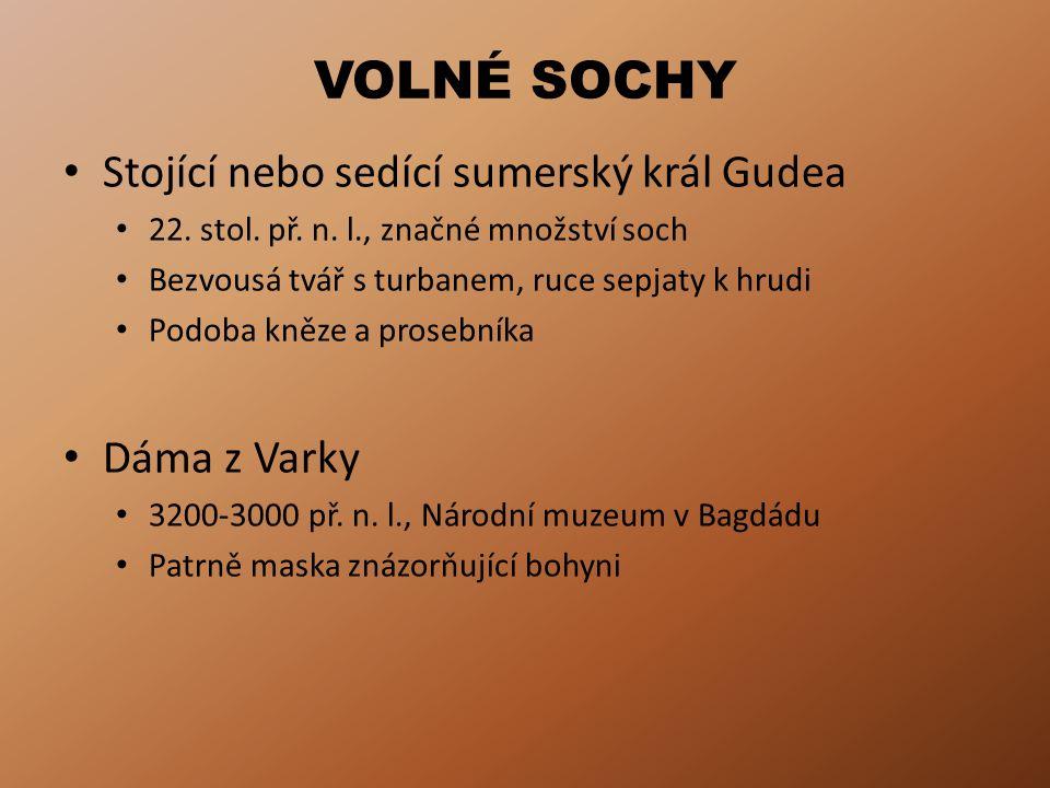 VOLNÉ SOCHY Stojící nebo sedící sumerský král Gudea Dáma z Varky