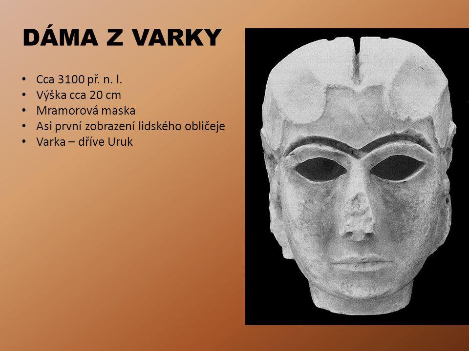 DÁMA Z VARKY Cca 3100 př. n. l. Výška cca 20 cm Mramorová maska
