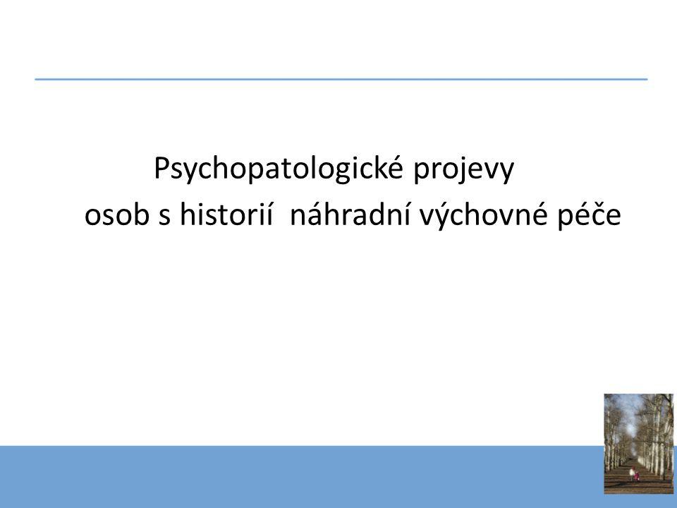 Psychopatologické projevy osob s historií náhradní výchovné péče