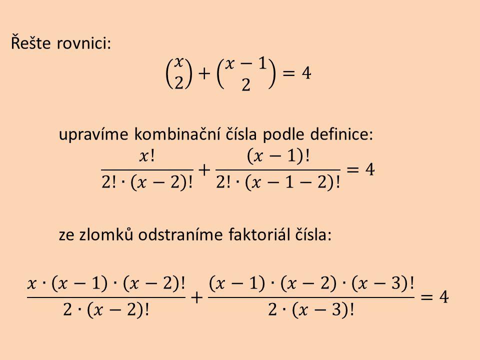Řešte rovnici: 𝑥 2 + 𝑥−1 2 =4 upravíme kombinační čísla podle definice: 𝑥.