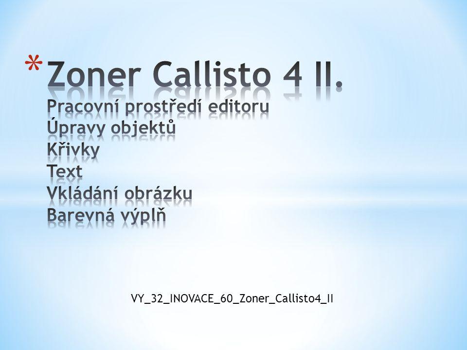 Zoner Callisto 4 II. Pracovní prostředí editoru Úpravy objektů Křivky Text Vkládání obrázku Barevná výplň