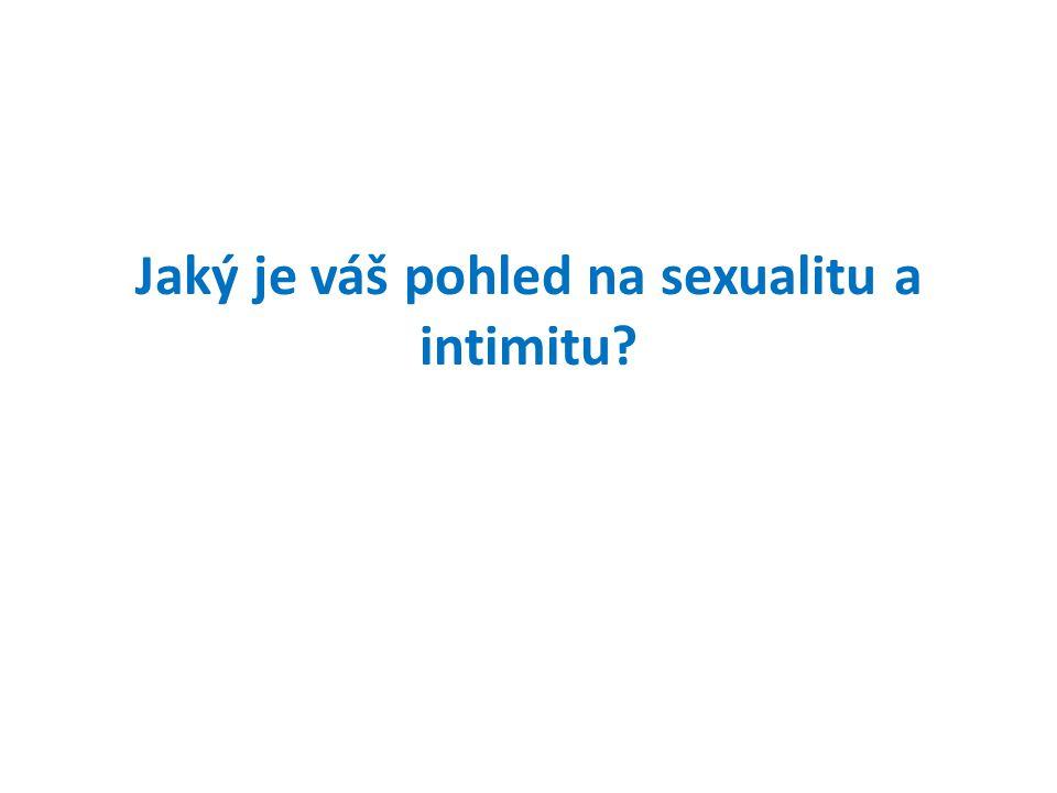 Jaký je váš pohled na sexualitu a intimitu