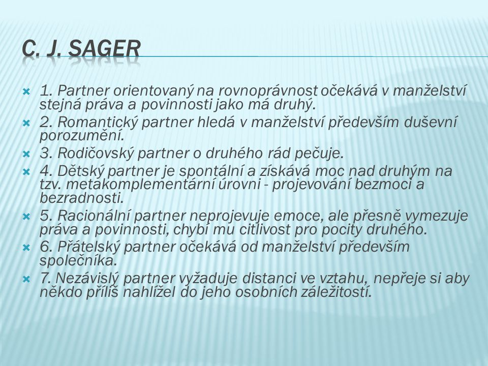 C. J. Sager 1. Partner orientovaný na rovnoprávnost očekává v manželství stejná práva a povinnosti jako má druhý.
