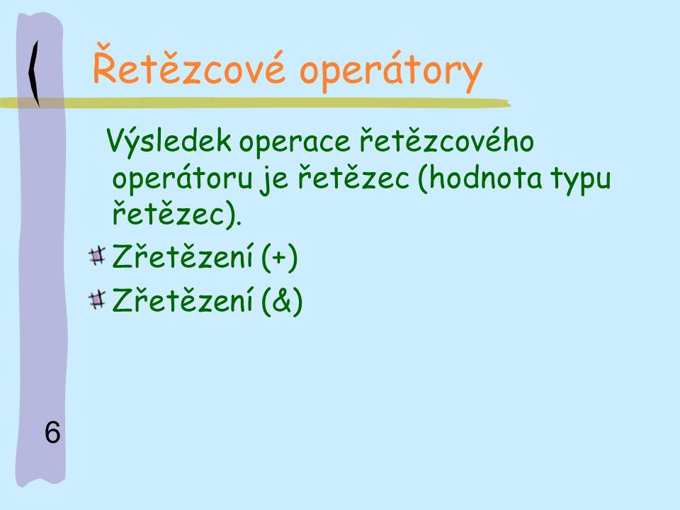 Řetězcové operátory Výsledek operace řetězcového operátoru je řetězec (hodnota typu řetězec). Zřetězení (+)