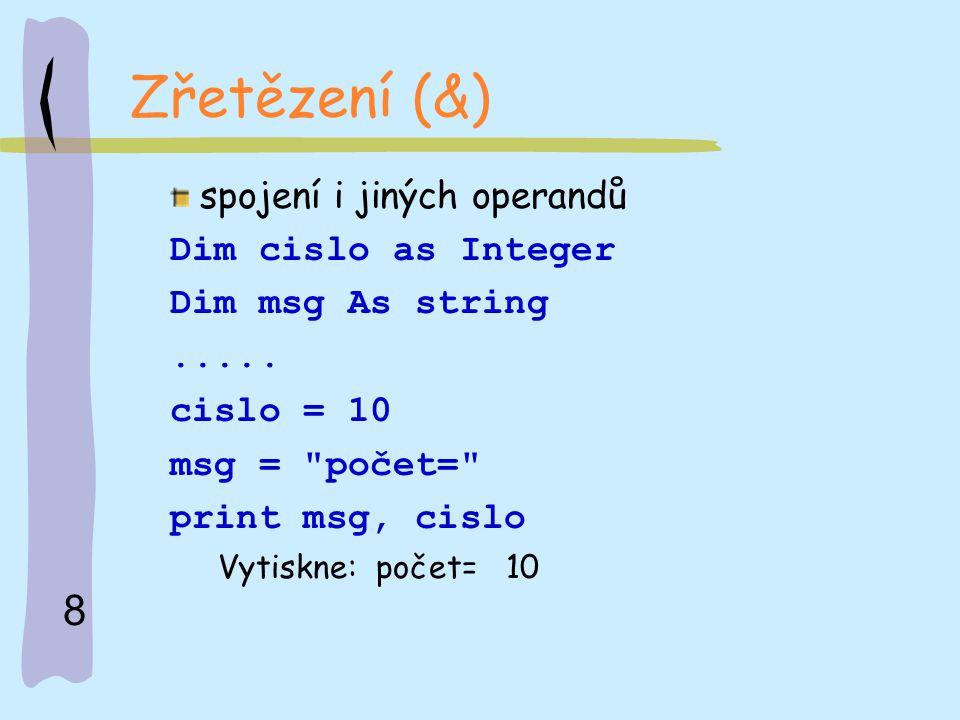 Zřetězení (&) spojení i jiných operandů Dim cislo as Integer