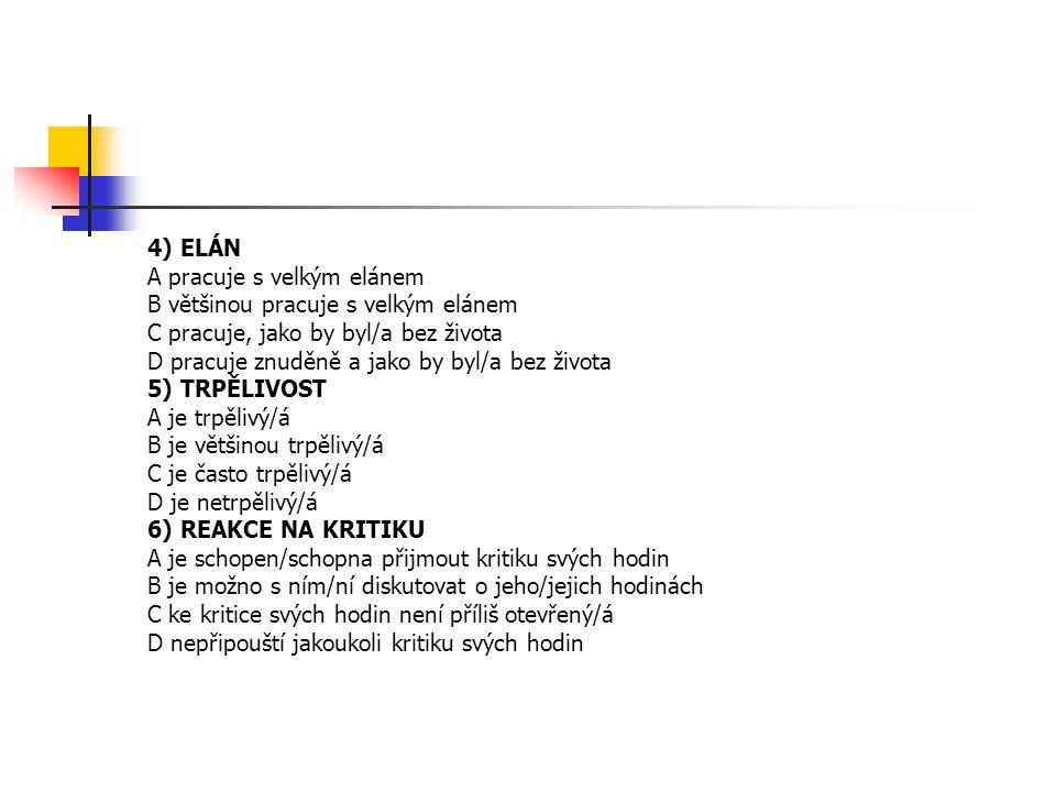 4) ELÁN A pracuje s velkým elánem. B většinou pracuje s velkým elánem. C pracuje, jako by byl/a bez života.