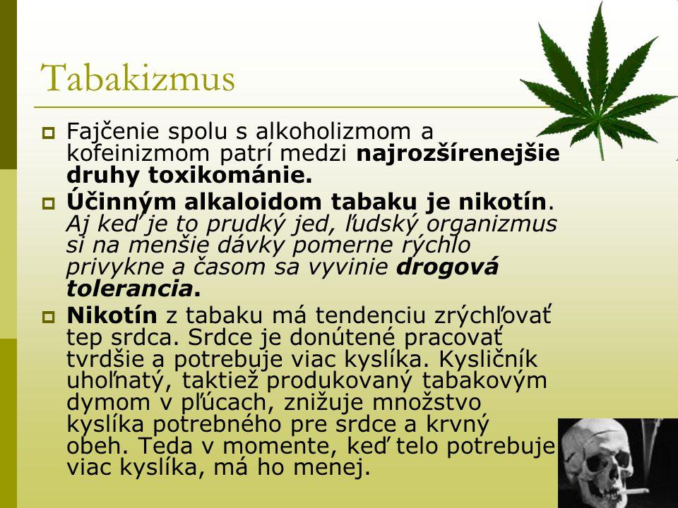 Tabakizmus Fajčenie spolu s alkoholizmom a kofeinizmom patrí medzi najrozšírenejšie druhy toxikománie.