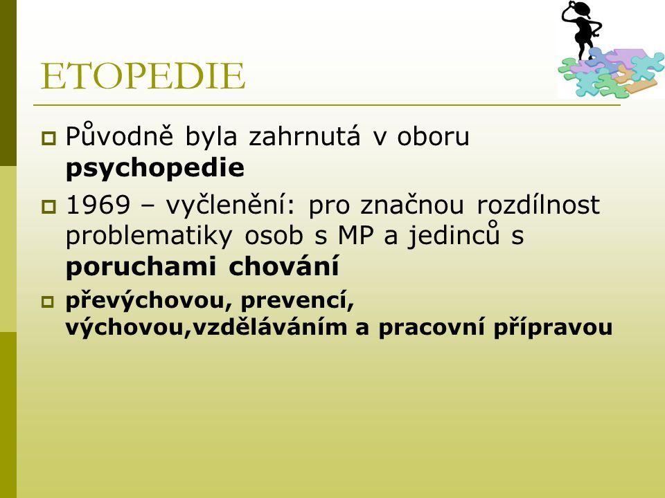ETOPEDIE Původně byla zahrnutá v oboru psychopedie